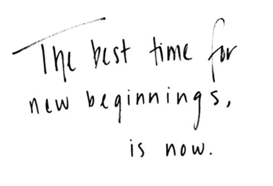 The best time for new beginnings is now 2
